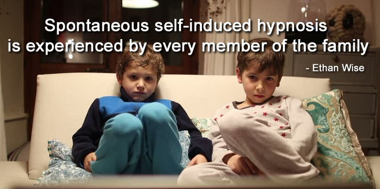 Self-induced Hypnosis & Spontaneous Hypnosis Are A Reality In Every Family