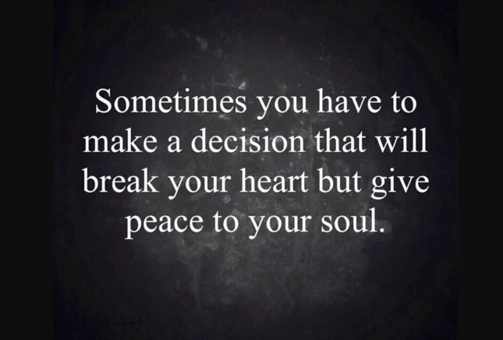 A decision that breaks your heart to bring peace to your soul